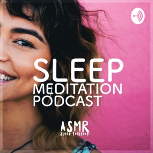 Sleep Meditation Podcast - Relaxing Nature Sounds and Ambient Music for Sleep - ASMR Sleep Triggers