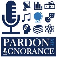 Pardon My Ignorance podcast