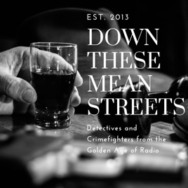 Down These Mean Streets (Old Time Radio Detectives) on Apple