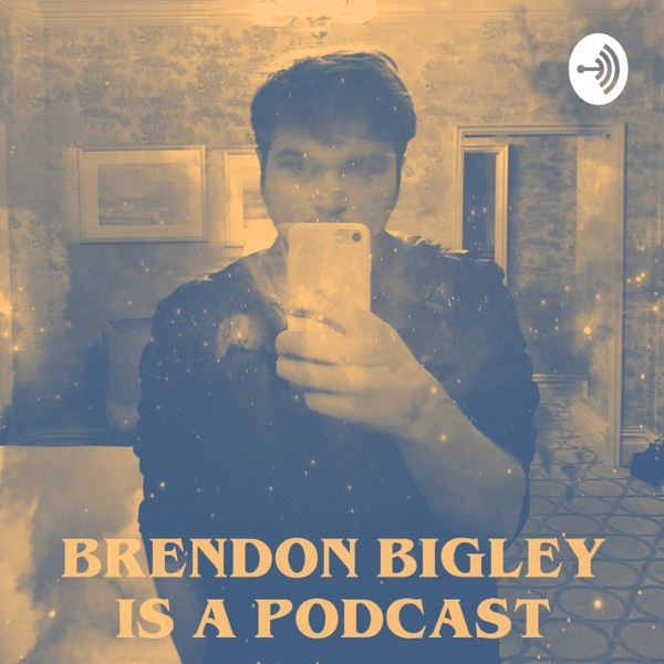 Brendon Bigley Is A Podcast