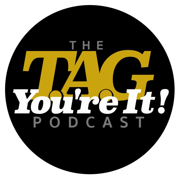The T.A.G. You're It! Podcast