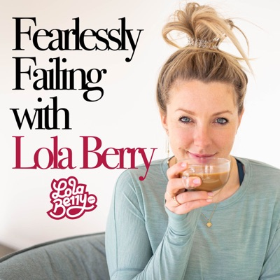 Fearlessly Failing with Lola Berry:Lola Berry