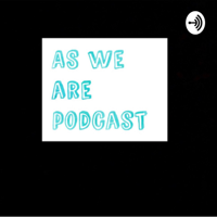 As we are podcast podcast