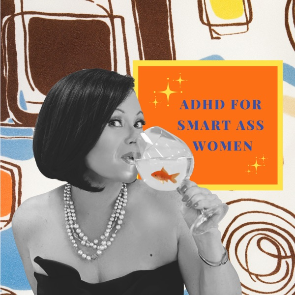ADHD for Smart Ass Women with Tracy Otsuka