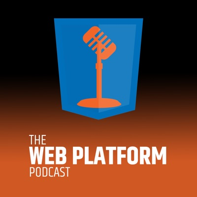 The Web Platform Podcast | Podbay