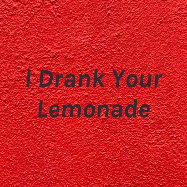 I Drank Your Lemonade
