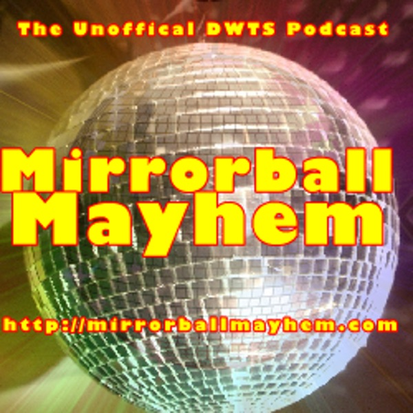 """Mirrorball Mayhem - The ORIGINAL, Unofficial """"Dancing With The Stars"""" Podcast!"""