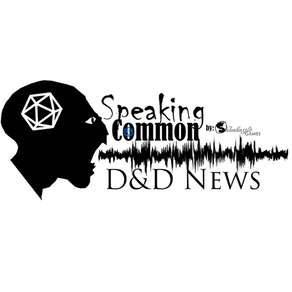 Speaking Common D&D Podcast: News, Interviews, Actual Play and Unearthed Arcana - Dungeons and Dragons