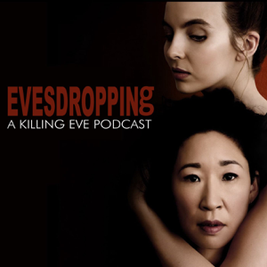Evesdropping: A Killing Eve Podcast