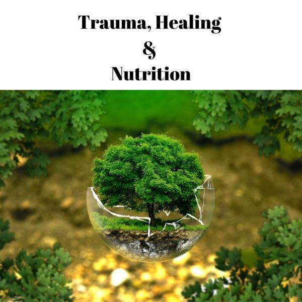 Trauma, Healing and Nutrition