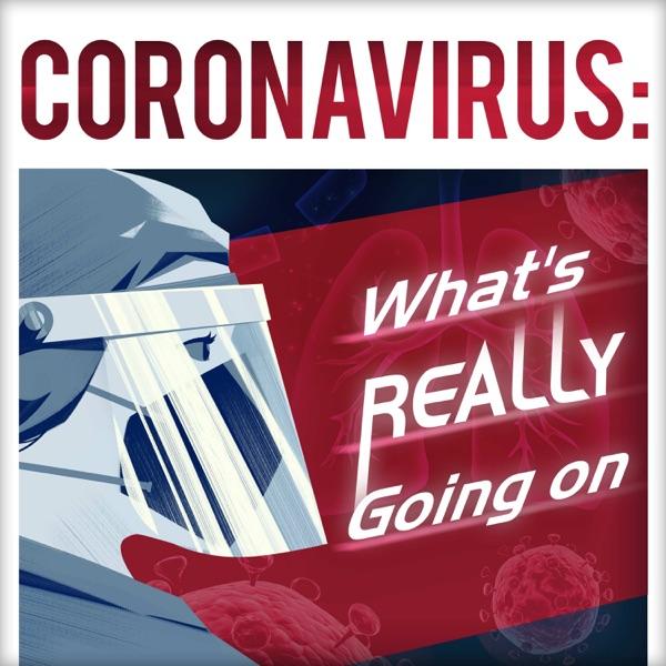 Coronavirus: What's REALLY Going On
