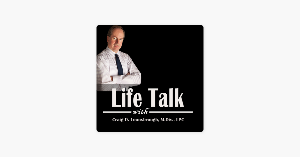 Life Talk with Craig Lounsbrough on Apple Podcasts