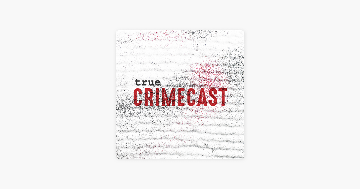 True Crimecast on Apple Podcasts