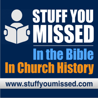 Stuff You Missed...In The Bible...In Church History podcast