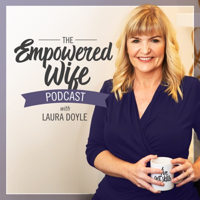 The Empowered Wife Podcast:Laura Doyle