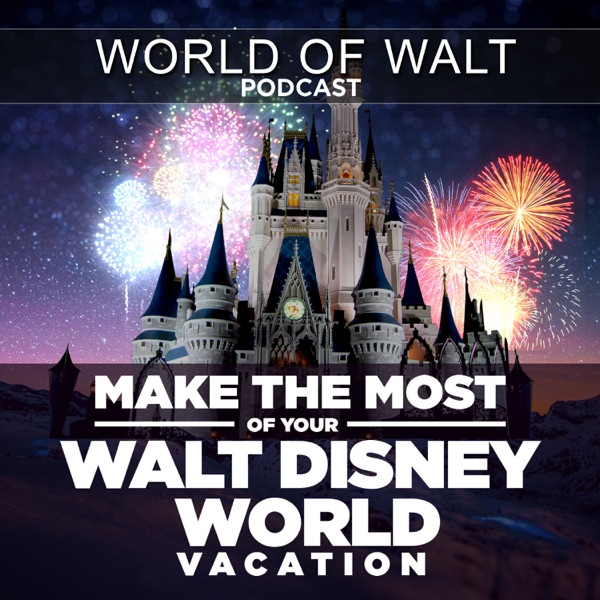 World of Walt Podcast - Make the Most of your Walt Disney World Vacation