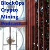 BlockOps Bitcoin and Crypto Mining Podcast