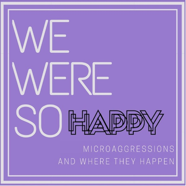 We Were So Happy: Microaggressions and Where They Happen