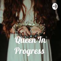 Queen In Progress podcast