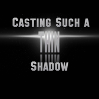 Casting Such a Thin Shadow podcast