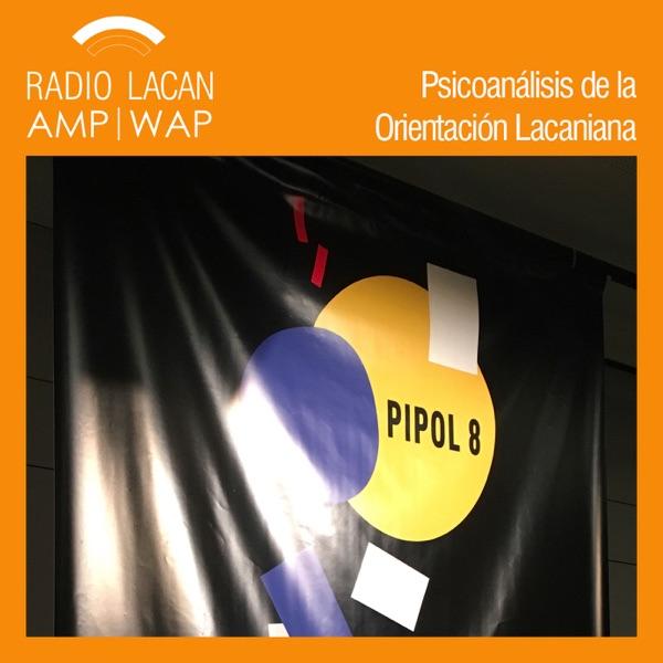 RadioLacan.com | Radio Lacan en PIPOL 8. Resonancias del 4º Congreso Europeo de Psicoanálisis: La clínica fuera de las normas.