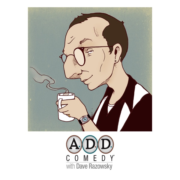 A.D.D. Comedy with Dave Razowsky