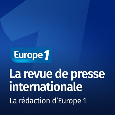 La revue de presse internationale - Les correspondants d'Europe 1