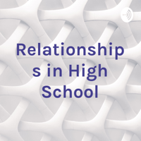 Relationships in High School podcast