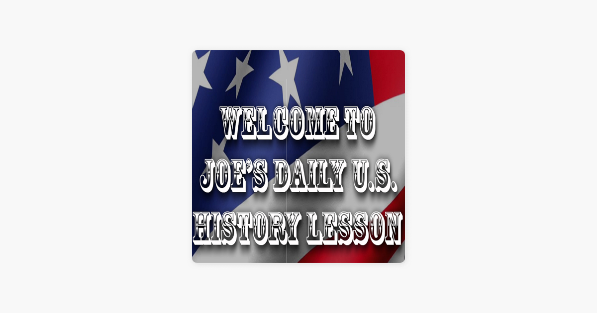 Joe's Daily U S  History Lesson no Apple Podcasts