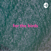 For the Birds podcast