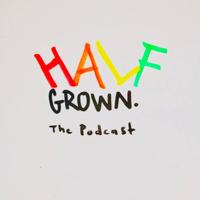 Half Grown Podcast podcast