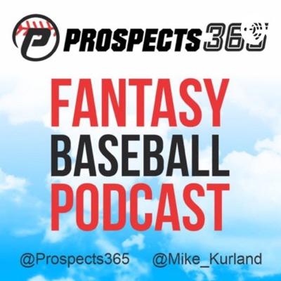Prospects 365 Fantasy Baseball Podcast