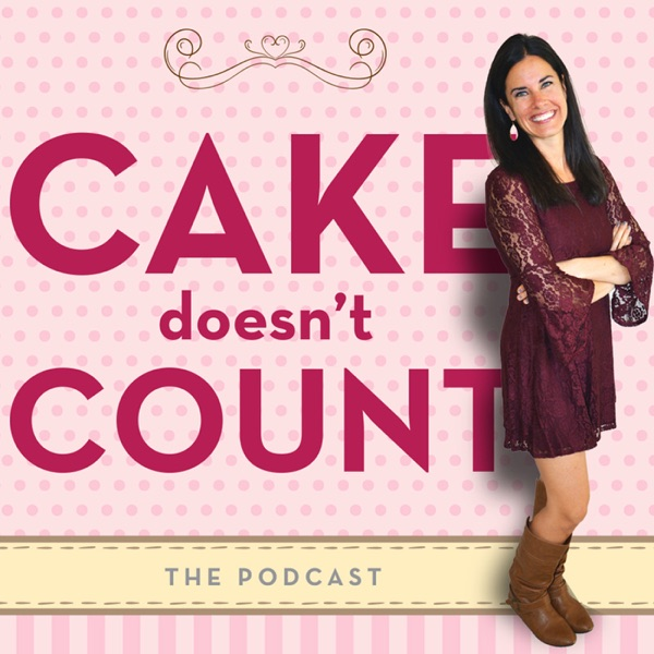 """The """"Cake Doesn't Count"""" Podcast"""