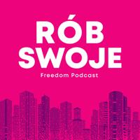 Freedom Podcast - Rób Swoje! podcast