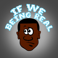 If We Being Real Podcast podcast