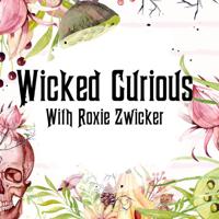 Wicked Curious Radio With Roxie Zwicker podcast