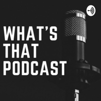 What's That Podcast podcast