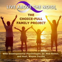 LIVE ABOVE THE NOISE: The Choice-Full Family Project podcast