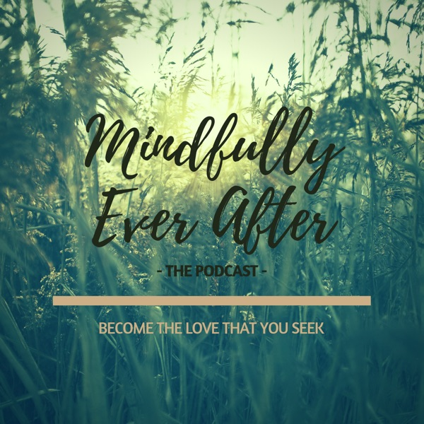 Mindfully Ever After The Podcast