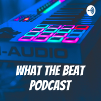 What The Beat Podcast podcast