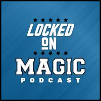 Locked On Magic - Daily Podcast On The Orlando Magic podcast