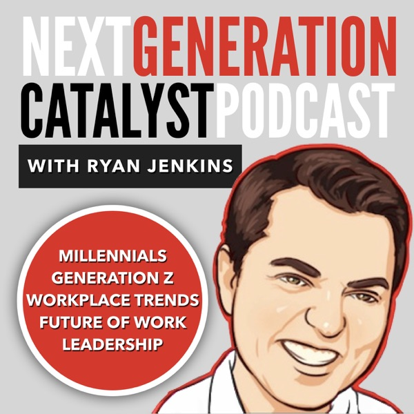 Next Generation Catalyst Podcast: Millennials / Generation Z / Workplace Trends / Leadership