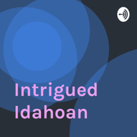 Intrigued Idahoan podcast