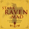 Stark Raven Mad: A Game of Thrones Podcast artwork