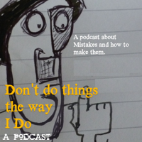 Don't Do Things the Way I Do - A Podcast About Mistakes podcast