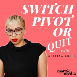 Switch, Pivot or Quit