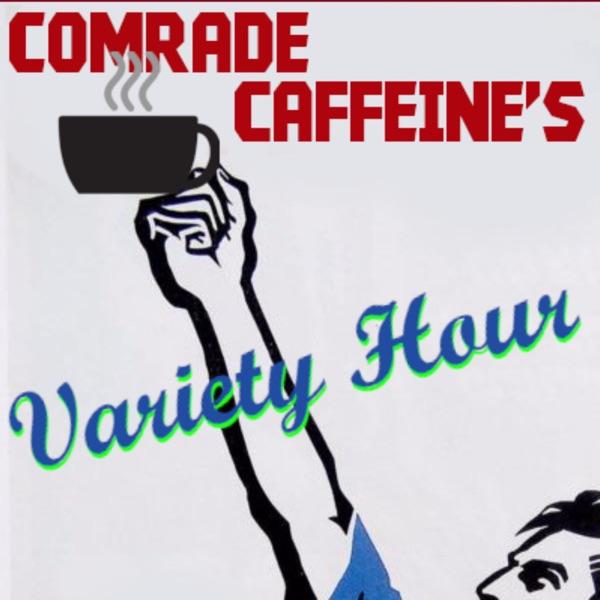 Comrade Caffeine Variety Hour