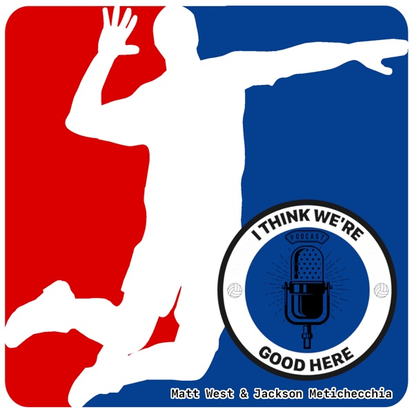 I Think We're Good Here: Volleyball Podcast