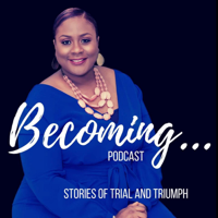 Becoming...Stories of Trial and Triumph podcast