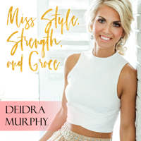 Miss Style, Strength and Grace with Deidra Murphy podcast